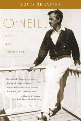 O'Neill: Son and Playwright - Sheaffer, Louis, and Scheaffer, Louis