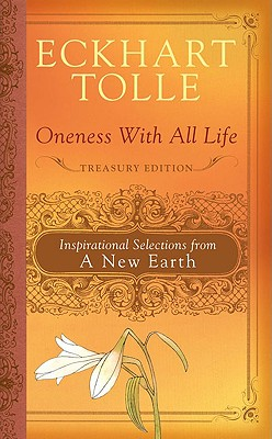 Oneness with All Life: Inspirational Selections from a New Earth - Tolle, Eckhart