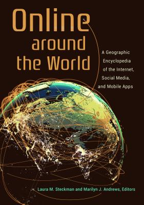 Online Around the World: A Geographic Encyclopedia of the Internet, Social Media, and Mobile Apps - Steckman, Laura M (Editor), and Andrews, Marilyn J (Editor)