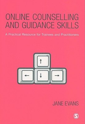 Online Counselling and Guidance Skills: A Practical Resource for Trainees and Practitioners - Evans, Jane