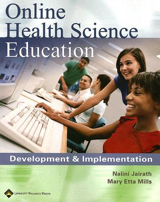 Online Health Science Education: Development and Implementation - Jairath, Nalini (Editor), and Mills, Mary Etta (Editor)