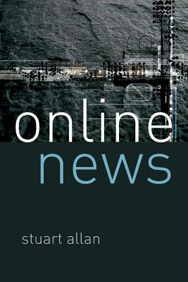 Online News: Journalism and the Internet - Allan, Stuart