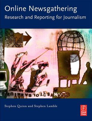 Online Newsgathering: Research and Reporting for Journalism - Quinn, Stephen