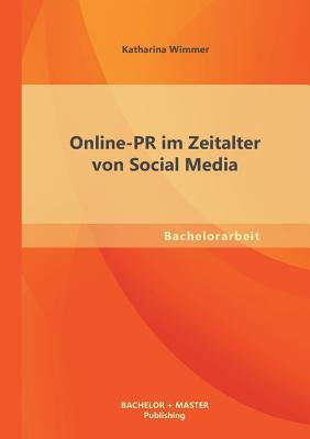 Online PR Im Zeitalter Von Social Media - Wimmer, Katharina