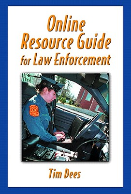 Online Resource Guide for Law Enforcement - Dees, Timothy M, and Carpenter, Michael, Dr.