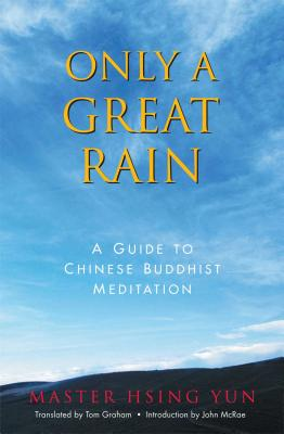 Only a Great Rain: A Guide to Chinese Buddhist Meditation - Hsing Yun, Master, and Graham, Tom (Translated by), and McRae, John (Introduction by)