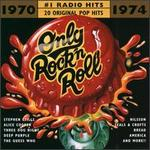 Only Rock 'N Roll 1970-1974: #1 Radio Hits