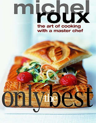 Only the Best: The Art of Cooking with a Master Chef - Roux, Michel