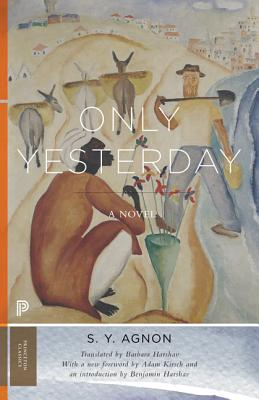Only Yesterday - Agnon, S Y, and Harshav, Barbara (Translated by), and Harshav, Benjamin (Introduction by)