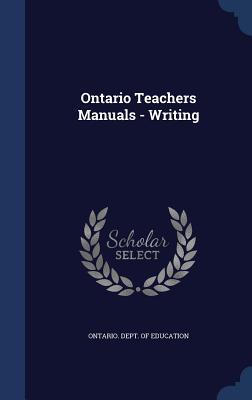 Ontario Teachers Manuals - Writing - Ontario Dept of Education (Creator)