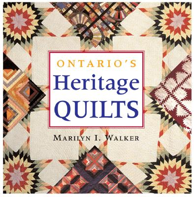 Ontario's Heritage Quilts - Walker, Marilyn