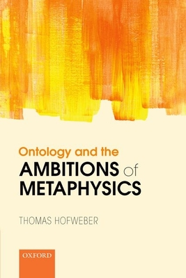 Ontology and the Ambitions of Metaphysics - Hofweber, Thomas