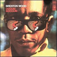 Oogum Boogum - Brenton Wood