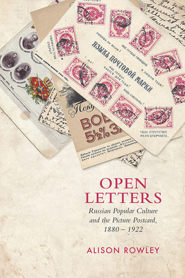 Open Letters: Russian Popular Culture and the Picture Postcard 1880-1922 - Rowley, Alison