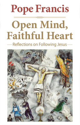 Open Mind, Faithful Heart: Reflections on Following Jesus - Pope Francis, and Bergoglio, Jorge Mario, and Larrazabal, Gustavo, Cmf (Editor)
