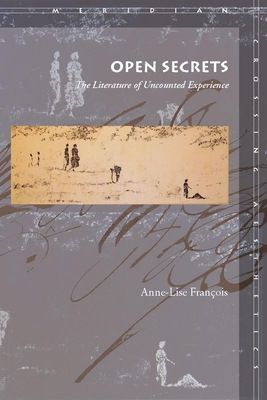 Open Secrets: The Literature of Uncounted Experience - Francois, Anne-Lise