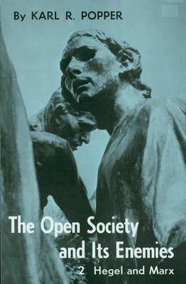 Open Society and Its Enemies. Volume 2: The High Tide of Prophecy: Hegel, Marx, and the Aftermath - Popper, Karl Raimund, Sir