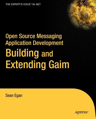 Open Source Messaging Application Development: Building and Extending Gaim - Egan, Sean
