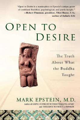 Open to Desire: The Truth about What the Buddha Taught - Epstein, Mark, M.D.