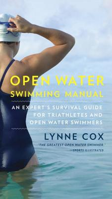 Open Water Swimming Manual: An Expert's Survival Guide for Triathletes and Open Water Swimmers - Cox, Lynne, Dr.