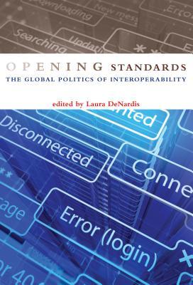 Opening Standards: The Global Politics of Interoperability - DeNardis, Laura (Editor)