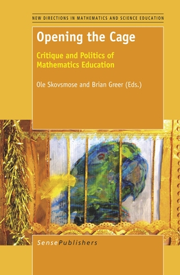 Opening the Cage: Critique and Politics of Mathematics Education - Skovsmose, OLE, and Greer, Brian