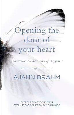 Opening the Door of Your Heart: And other Buddhist tales of happiness - Brahm, Ajahn