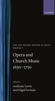 Opera and Church Music 1630-1750 - Lewis, Anthony (Volume editor), and Fortune, Nigel (Volume editor)