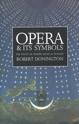 Opera and Its Symbols: The Unity of Words, Music and Staging - Donington, Robert, Dr.