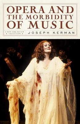 Opera and the Morbidity of Music - Kerman, Joseph