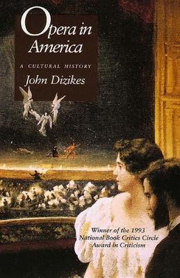Opera in America: A Cultural History - Dizikes, John, Professor
