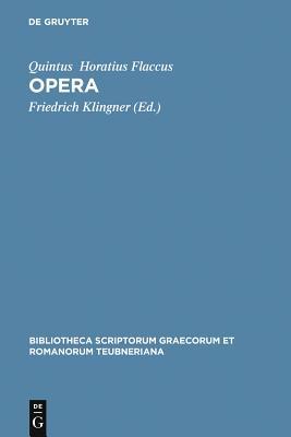 Opera - Horatius Flaccus, Quintus, and Klingner, Friedrich (Editor)