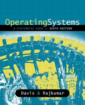 Operating Systems: A Systematic View - Davis, William S, and Rajkumar, T M