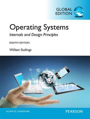 Operating Systems: Internals and Design Principles, Global Edition - Stallings, William