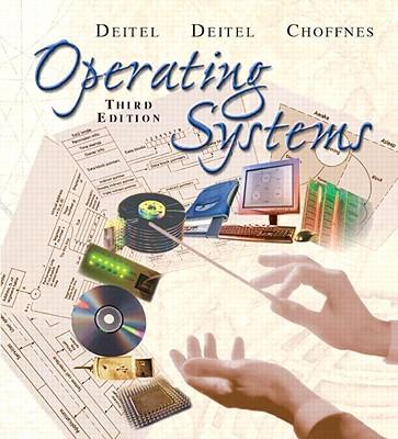 Operating Systems - Deitel, Harvey M, and Deitel, Paul J, and Choffnes, David R