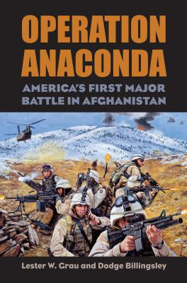 Operation Anaconda: America's First Major Battle in Afghanistan - Grau, Lester W, Lieutenant Colonel, and Billingsley, Dodge