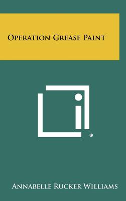 Operation Grease Paint - Williams, Annabelle Rucker