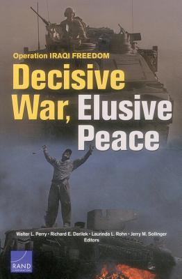 Operation Iraqi Freedom: Decisive War, Elusive Peace - Perry, Walter L