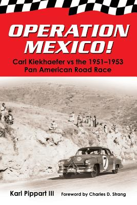 Operation Mexico! Carl Kiekhaefer vs. the 1951-1953 Pan American Road Race - Pippart III, Karl