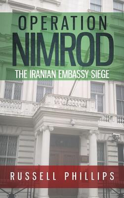 Operation Nimrod: The Iranian Embassy Siege - Phillips, Russell