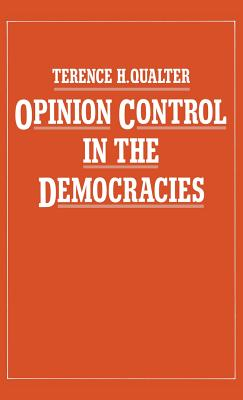Opinion Control in the Democracies - Qualter, Terence H.