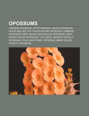 Opossums: Virginia Opossum, Water Opossum, Gray Short-Tailed Opossum, Chacoan Pygmy Opossum, Common Opossum, Lutrine Opossum - Books, LLC (Editor)