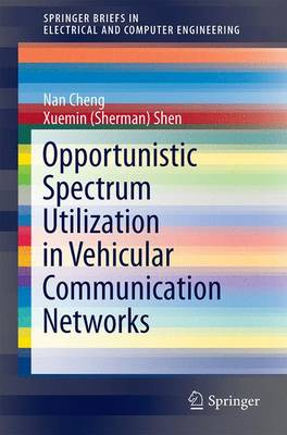 Opportunistic Spectrum Utilization in Vehicular Communication Networks - Cheng, Nan, and Shen, Xuemin (Sherman)