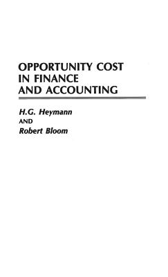 Opportunity Cost in Finance and Accounting - Heymann, H G, and Bloom, Robert