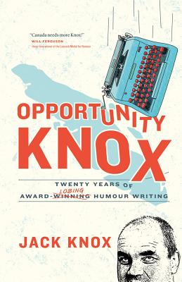 Opportunity Knox: Twenty Years of Award-Losing Humour Writing - Knox, Jack