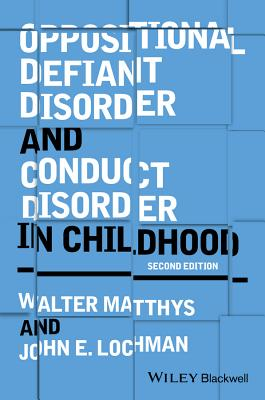 Oppositional Defiant Disorder and Conduct Disorder in Childhood - Matthys, Walter, and Lochman, John E.