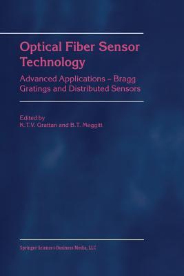Optical Fiber Sensor Technology: Advanced Applications - Bragg Gratings and Distributed Sensors - Grattan, L.S. (Editor), and Meggitt, B.T. (Editor)