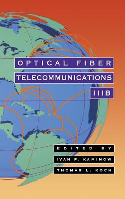 Optical Fiber Telecommunications Iiib - Kaminow, Ivan P (Editor), and Koch, Thomas L (Editor), and Kaminow