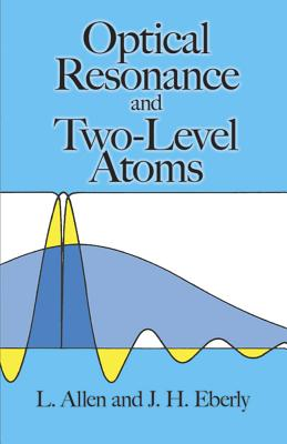 Optical Resonance and Two-Level Atoms - Allen, Leslie C, and Eberly, Joseph H