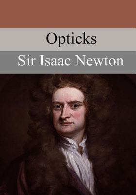 Opticks - Newton, Sir Isaac